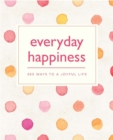 Image for Everyday happiness  : 365 ways to a joyful life