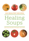 Image for Healing soups  : delicious recipes for body and mind