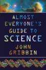 Image for Almost everyone's guide to science  : the universe, life and everything