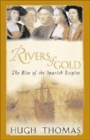 Image for Rivers of gold  : the rise of the Spanish Empire