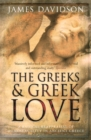 Image for The Greeks and Greek love  : a radical reappraisal of homosexuality in ancient Greece