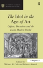 Image for The idol in the age of art  : objects, devotions and the early modern world