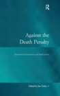 Image for Against the death penalty  : international initiatives and implications