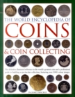 Image for The world encyclopedia of coins & coin collecting  : the definitive illustrated reference to the world's greatest coins and a professional guide to building a spectacular collection, featuring over 3