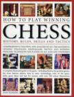 Image for How to play winning chess  : history, rules, skills and tactics