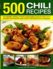 Image for 500 chili recipes  : an irresistible collection of red-hot, tongue-tingling recipes for every kind of fiery dish from around the world, shown in 500 sizzling colour photographs