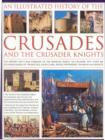 Image for An illustrated history of the Crusades and the crusader knights  : the history, myth and romance of the medieval knight on crusade, with over 400 stunning images of the battles,, adventures, sieges,