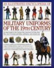 Image for An illustrated encyclopedia of military uniforms of the 19th century  : an expert guide to the Crimean War, American Civil War, Boer War, wars of German and Italian unification and colonial wars