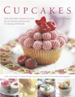 Image for Cupcakes  : truly delectable creations for every day, for special occasions and for sharing with friends, with more than 75 ideas shown step by step and 270 beautiful photographs