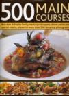 Image for 500 main courses  : best-ever dishes for family meals, quick suppers, dinner parties and special events, shown in more than 500 tempting photographs