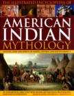Image for The illustrated encyclopedia of American Indian mythology  : legends, gods and spirits of North, Central and South America