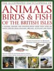 Image for The illustrated encyclopedia of animals, birds & fish of the British Isles  : a natural history and identification guide with over 440 native species from England, Ireland, Scotland and Wales