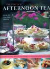 Image for The perfect afternoon tea book  : over 70 tea-time treats