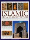Image for The illustrated encyclopedia of Islamic art and architecture  : an essential introduction to Islamic civilization's unparalleled legacy of art and design, with more than 500 colour photographs and ar