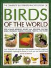 Image for The complete illustrated encyclopedia of birds of the world  : the ultimate reference source and identifier for 1600 birds, profiling habitat, plumage, nesting and food