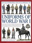 Image for An illustrated encyclopedia of uniforms of World War I  : an expert guide to the uniforms of Britain, France, Russia, America, Germany and Austro-Hungary with over 450 colour illustrations