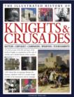 Image for The illustrated history of knights & crusades  : a visual account of the life and times of the medieval knight, an examination of the code of chivalry, and a detailed history of the crusades