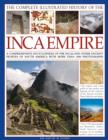 Image for The complete illustrated history of the Inca Empire  : a comprehensive encyclopedia of the Incas and other ancient peoples of South America with more than 1000 photographs