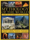 Image for The illustrated guide to the mythology of the world  : ancient Greek, Roman, Egyptian, Norse, Chinese, Indian and Japanese