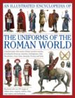 Image for An illustrated encyclopedia of the uniforms of the Roman world  : a detailed study of the armies of Rome and their enemies, including the Etruscans, Samnites, Carthaginians, Celts, Macedonians, Gauls