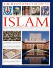 Image for The illustrated guide to Islam  : history, philosophy, traditions, teachings, art & architecture