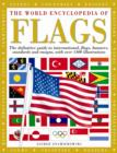 Image for The world encyclopedia of flags  : the definitive guide to international, flags, banners, standards and ensigns, with over 1400 illustration[s]