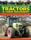 Image for The illustrated encyclopedia of tractors & farm machinery  : an informative history and comprehensive directory of tractors around the world with full coverage of all the great marques, designers and