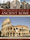 Image for The architecture of ancient Rome  : an illustrated guide to the glorious classical heritage of the Roman Empire