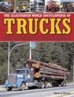 Image for The illustrated world encyclopedia of trucks  : a guide to classic and contemporary trucks around the world, with more than 700 photographs covering the great makes and the landmarks in design and de