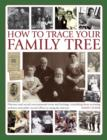 Image for How to trace your family tree  : discover and record your personal roots and British heritage