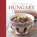 Image for Classic recipes of Hungary  : traditional food and cooking in 25 authentic dishes