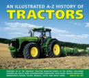 Image for An illustrated A-Z history of tractors  : features 28 of the greatest tractor manufacturers in the world, including Caterpillar, Deutz, Ford, International Harvester, John Deere, Massey-Ferguson, Min