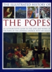 Image for The illustrated history of the popes  : an authoritative guide to the lives and works of the popes of the Catholic Church