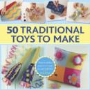 Image for 50 traditional toys to make  : easy-to-follow projects to create for and with kids