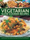 Image for Vegetarian slow cooker recipes  : 175 one-pot, no-fuss recipes for soups, appetizers, main courses, side dishes, desserts, cakes, preserves and drinks, with over 150 photographs