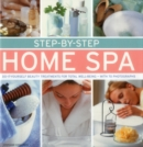 Image for Step-by-step home spa  : do-it-yourself beauty treatment for total well-being - with 70 photographs