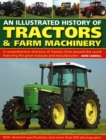 Image for The illustrated history of tractors & farm machinery  : a comprehensive directory of tractors from around the world including the great marques and manufacturers