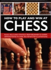 Image for How to Play and Win at Chess : Rules, skills and strategy, from beginner to expert, demonstrated in over 700 step-by-step illustrations