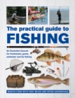 Image for The Practical Guide to Fishing : An Illustrated Manual for Freshwater, Game, Saltwater and Fly Fishing