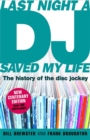 Image for Last night a DJ saved my life  : the history of the disc jockey