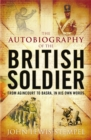 Image for The autobiography of the British soldier  : from Agincourt to Basra, in his own words