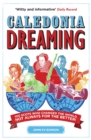 Image for Caledonia dreaming  : 100 Scots who changed the world, not always for the better!
