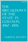 Image for The breakdown of the state in Lebanon, 1967-1976