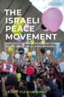 Image for The Israeli peace movement  : anti-occupation activism and human rights since the Al-Aqsa Intifada
