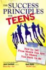 Image for The success principles for teens  : how to get from where you are to where you want to be