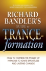 Image for Richard Bandler's Guide to Trance-formation : How to Harness the Power of Hypnosis to Ignite Effortless and Lasting Change