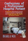 Image for Confessions of a Professional Hospital Patient: How to Survive a Hospital Stay and Escape with Your Life, Dignity, and Sense of Humor
