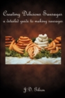 Image for Creating Delicious Sausages : A Detailed Guide to Making Sausages