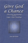 Image for Give God a Chance: Christian Spirituality from the Edgar Cayce Readings