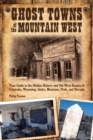 Image for Ghost towns of the mountain West  : your guide to the hidden history and Old West haunts of Colorado, Wyoming, Idaho, Montana, Utah, and Nevada